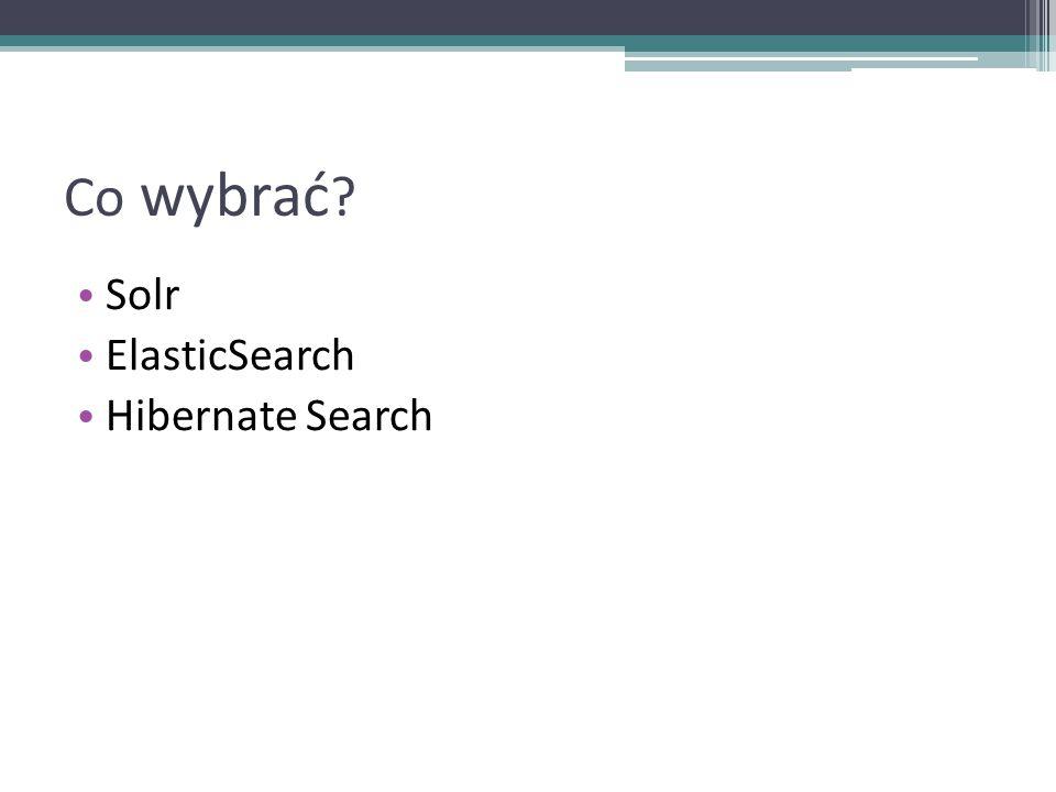 Co wybrać Solr ElasticSearch Hibernate Search