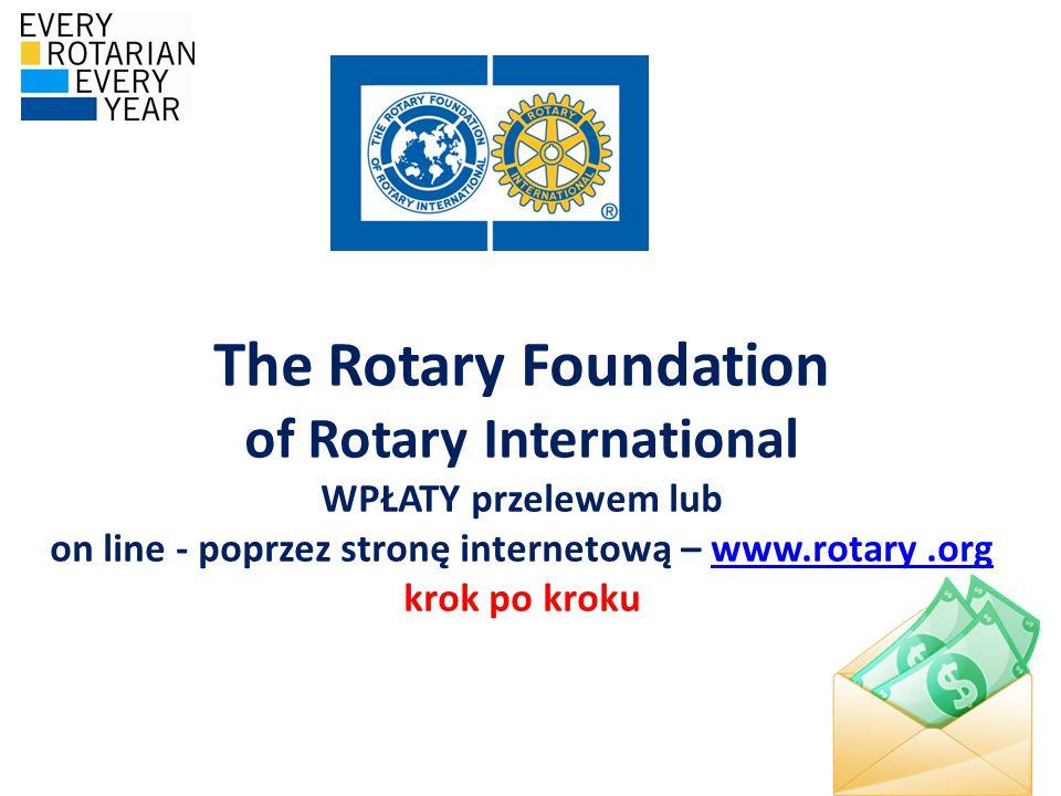 The Rotary Foundation of Rotary International WPŁATY przelewem lub on line - poprzez stronę internetową – www.rotary .org krok po kroku
