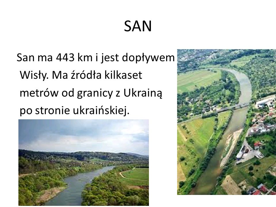 SAN San ma 443 km i jest dopływem Wisły.