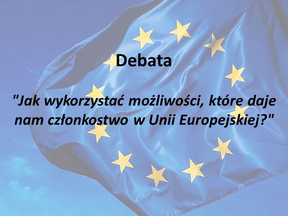 Debata Jak wykorzystać możliwości, które daje nam członkostwo w Unii Europejskiej