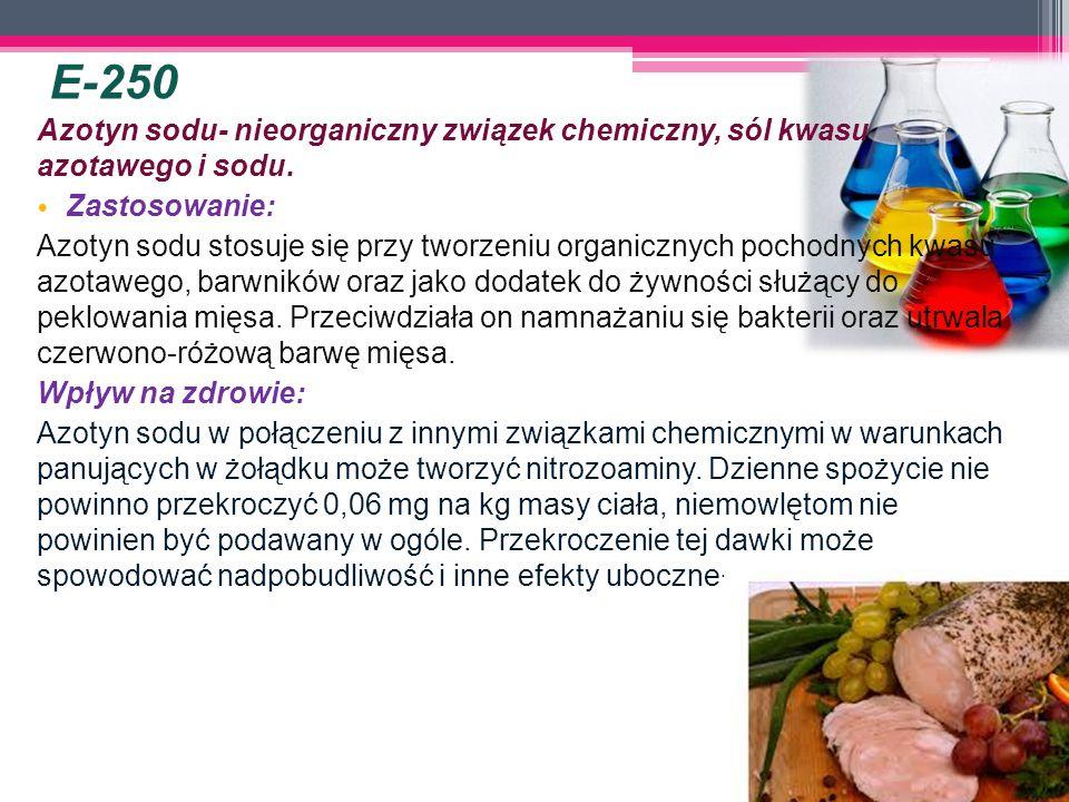 E-250 Azotyn sodu- nieorganiczny związek chemiczny, sól kwasu azotawego i sodu. Zastosowanie: