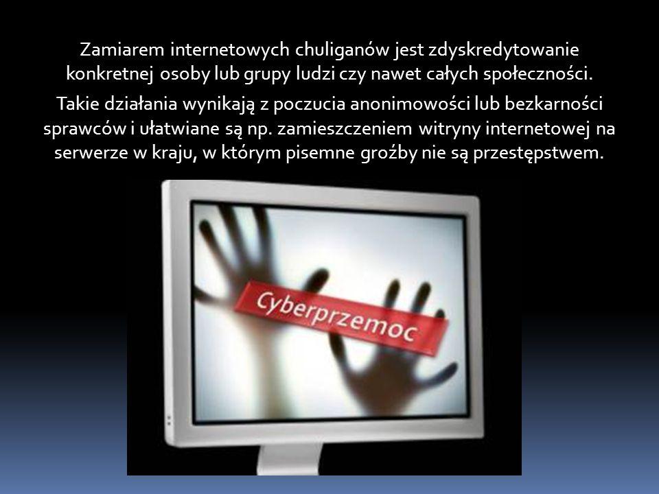 Zamiarem internetowych chuliganów jest zdyskredytowanie konkretnej osoby lub grupy ludzi czy nawet całych społeczności.