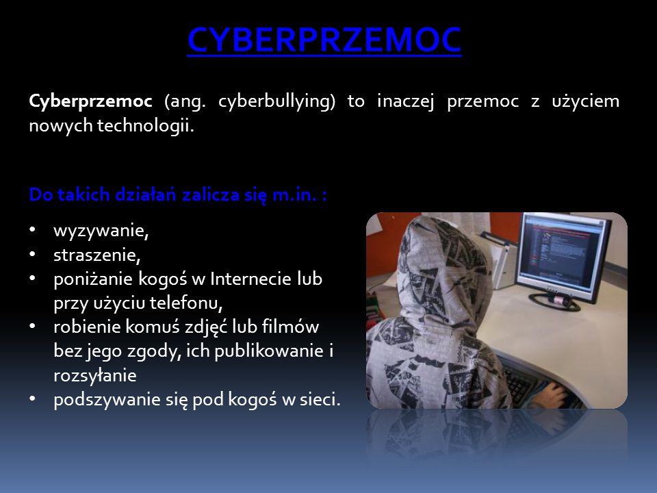 CYBERPRZEMOC Cyberprzemoc (ang. cyberbullying) to inaczej przemoc z użyciem nowych technologii. Do takich działań zalicza się m.in. :