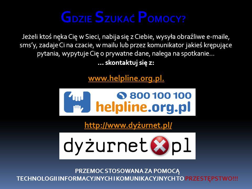 GDZIE SZUKAĆ POMOCY www.helpline.org.pl. http://www.dyżurnet.pl/
