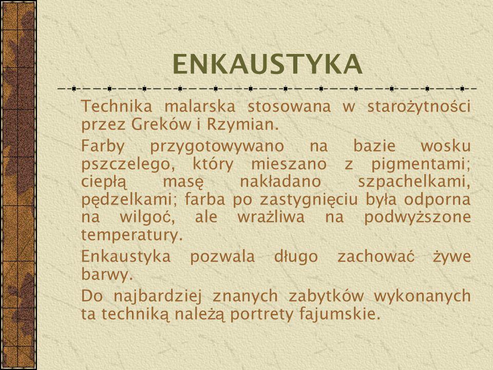 ENKAUSTYKA Technika malarska stosowana w starożytności przez Greków i Rzymian.