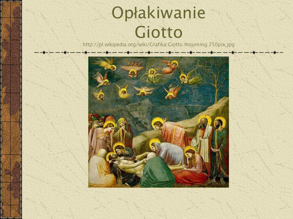 Opłakiwanie Giotto http://pl. wikipedia. org/wiki/Grafika:Giotto