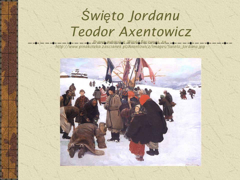 Święto Jordanu Teodor Axentowicz Prawa autorskie: Witold Raczunas, za: http://www.pinakoteka.zascianek.pl/Axentowicz/Images/Swieto_Jordanu.jpg