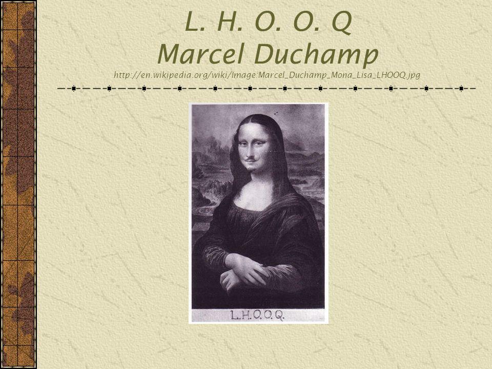 L. H. O. O. Q Marcel Duchamp http://en. wikipedia