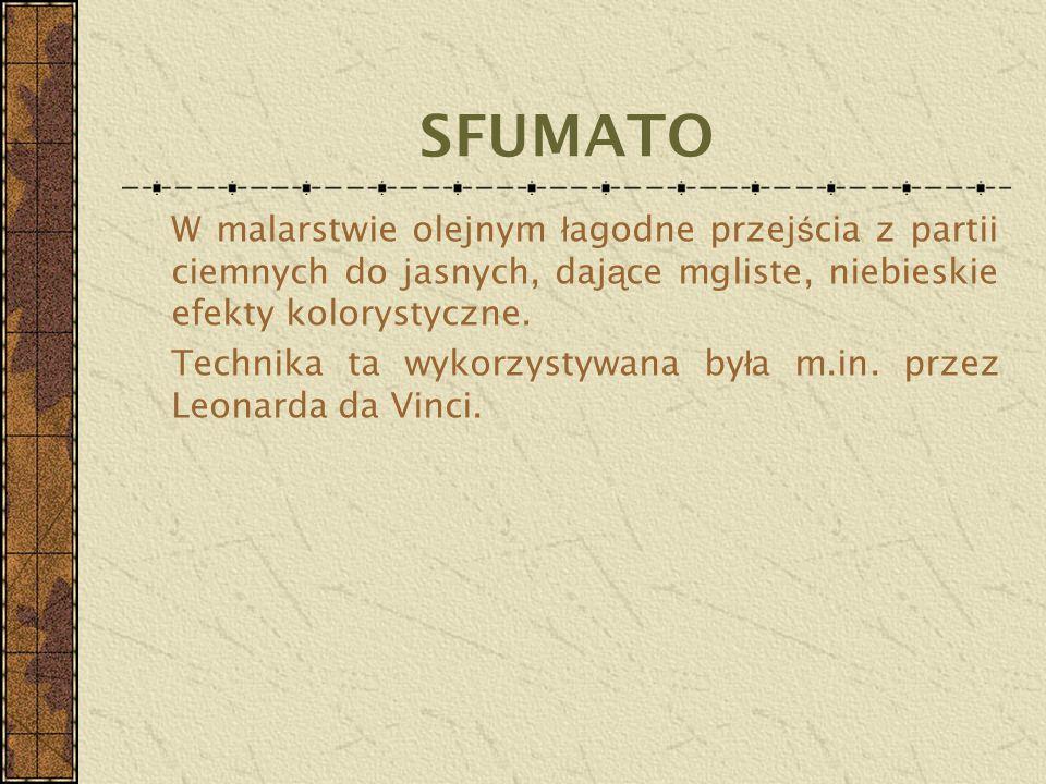 SFUMATO Technika ta wykorzystywana była m.in. przez Leonarda da Vinci.