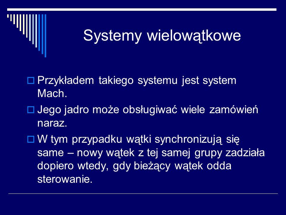 Systemy wielowątkowe Przykładem takiego systemu jest system Mach.