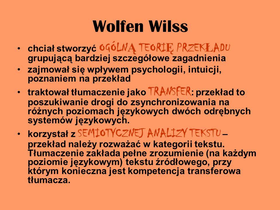 Wolfen Wilss chciał stworzyć OGÓLNĄ TEORIĘ PRZEKŁADU grupującą bardziej szczegółowe zagadnienia.