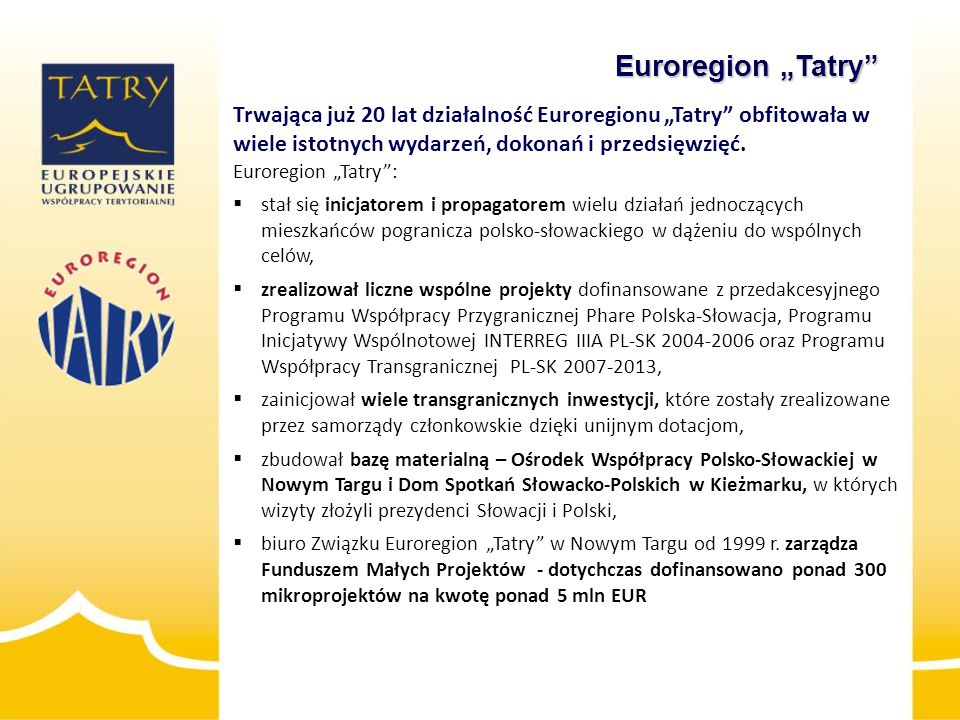 """Euroregion """"Tatry Trwająca już 20 lat działalność Euroregionu """"Tatry obfitowała w wiele istotnych wydarzeń, dokonań i przedsięwzięć."""