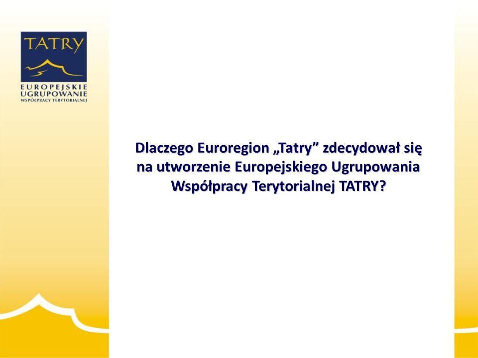 """Dlaczego Euroregion """"Tatry zdecydował się na utworzenie Europejskiego Ugrupowania Współpracy Terytorialnej TATRY"""