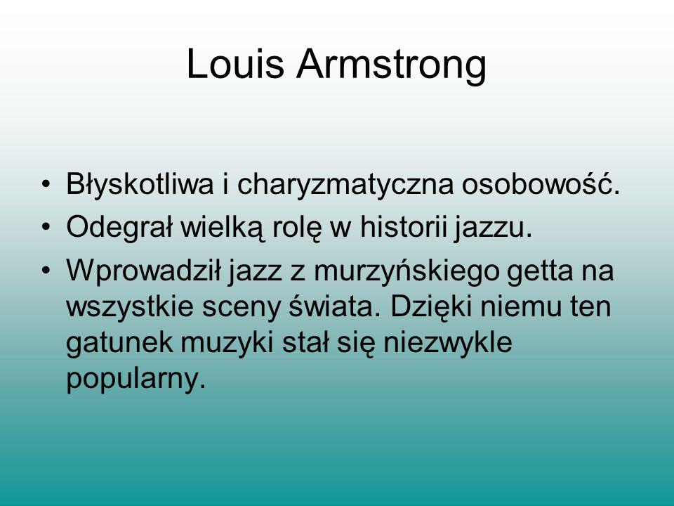 Louis Armstrong Błyskotliwa i charyzmatyczna osobowość.