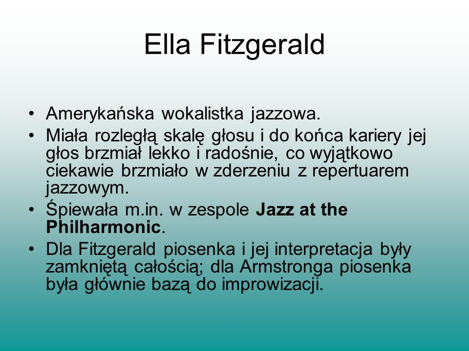 Ella Fitzgerald Amerykańska wokalistka jazzowa.
