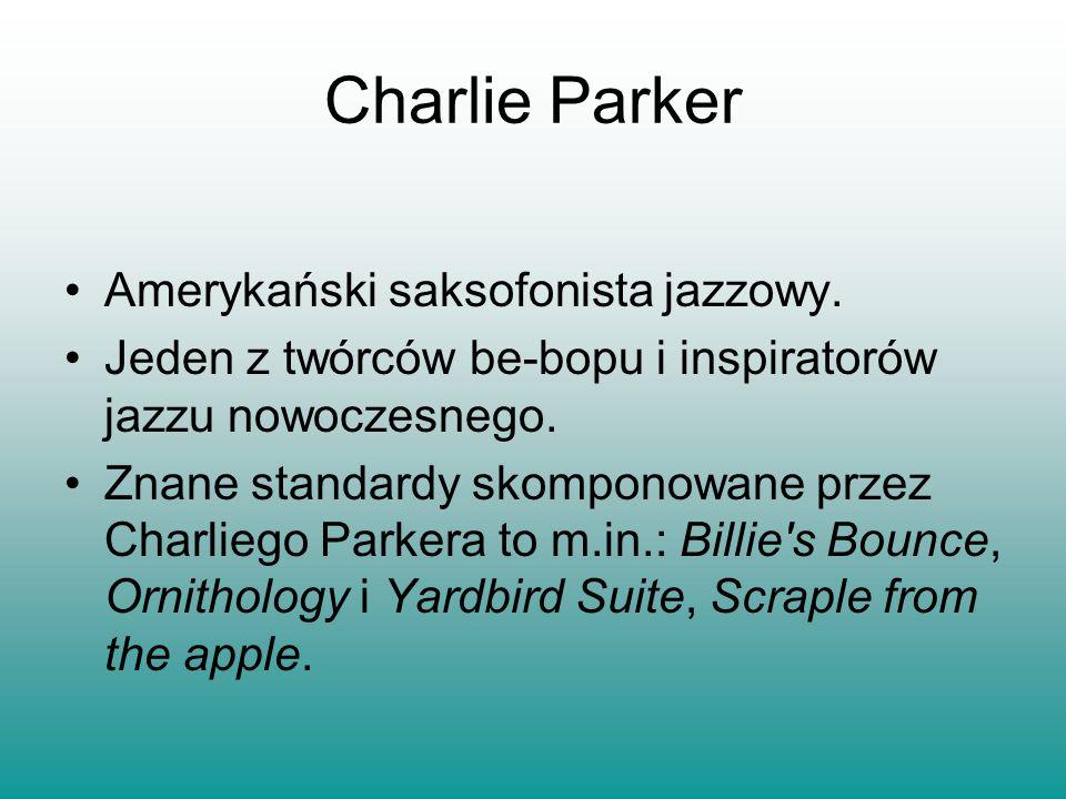 Charlie Parker Amerykański saksofonista jazzowy.