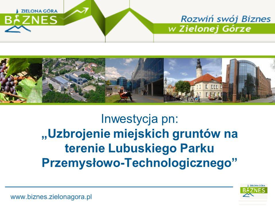 """Inwestycja pn: """"Uzbrojenie miejskich gruntów na terenie Lubuskiego Parku Przemysłowo-Technologicznego"""