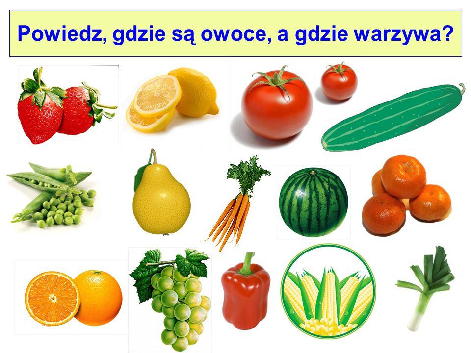 Powiedz, gdzie są owoce, a gdzie warzywa