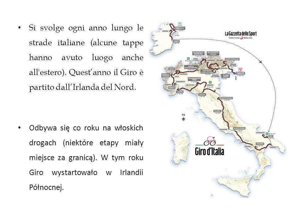 Si svolge ogni anno lungo le strade italiane (alcune tappe hanno avuto luogo anche all estero). Quest'anno il Giro è partito dall'Irlanda del Nord.