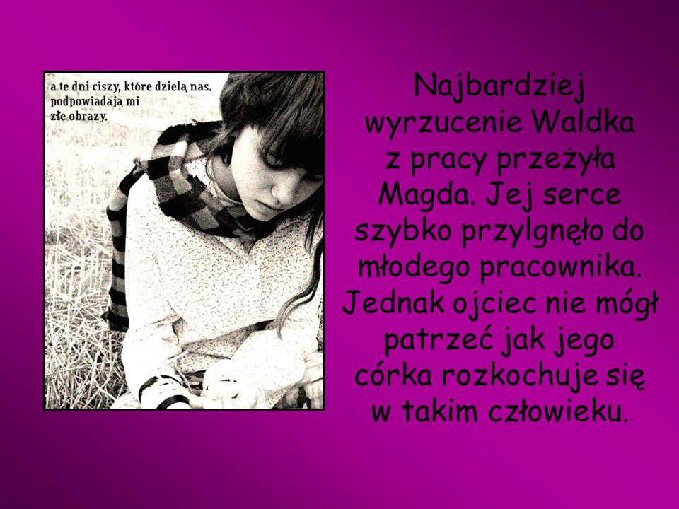 Najbardziej wyrzucenie Waldka z pracy przeżyła Magda
