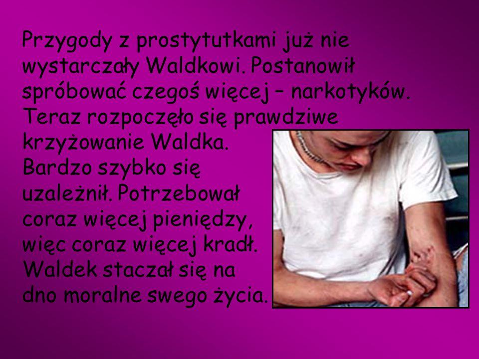 Przygody z prostytutkami już nie wystarczały Waldkowi