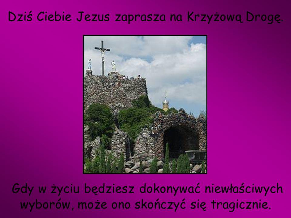 Dziś Ciebie Jezus zaprasza na Krzyżową Drogę
