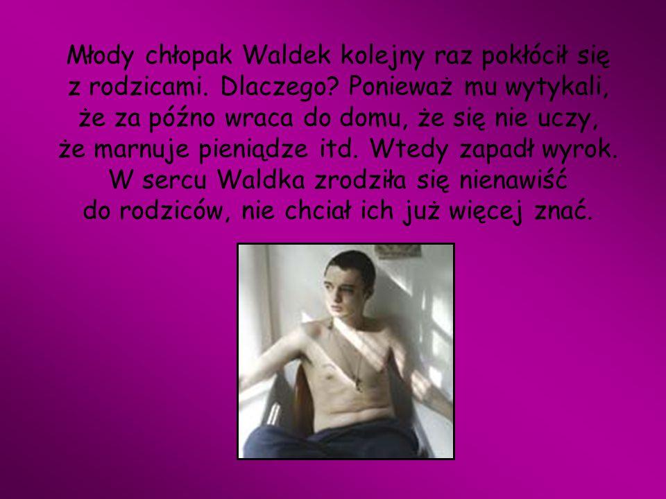 Młody chłopak Waldek kolejny raz pokłócił się z rodzicami. Dlaczego