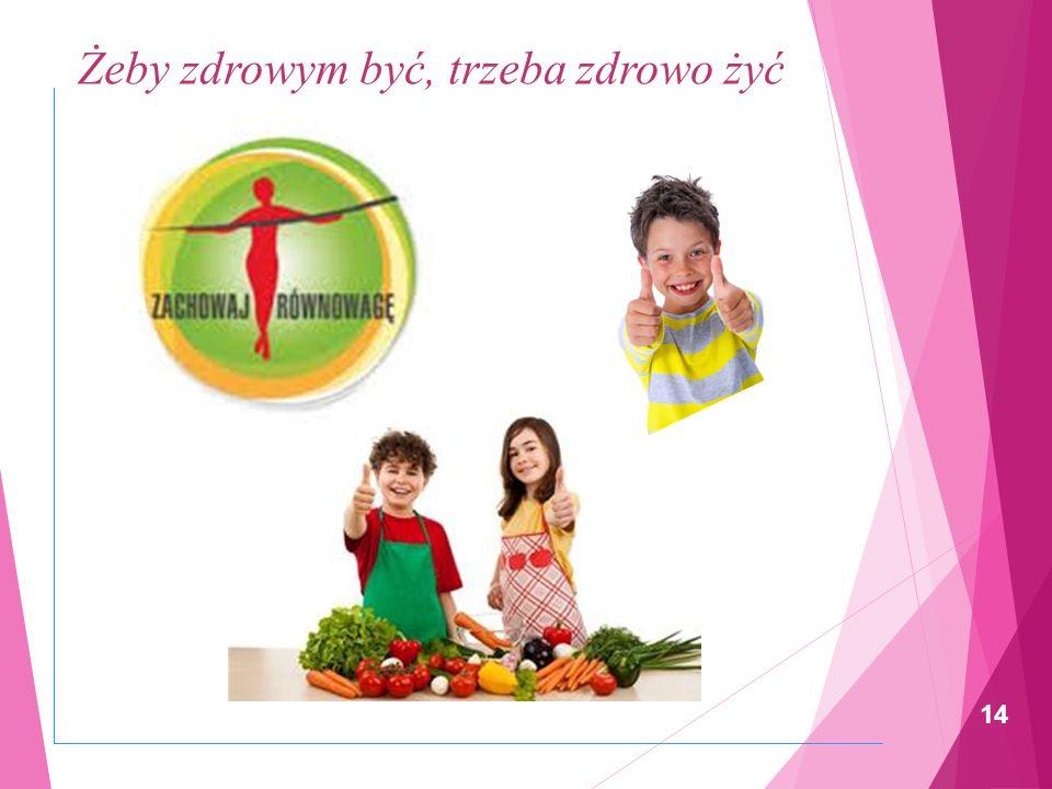 Żeby zdrowym być, trzeba zdrowo żyć