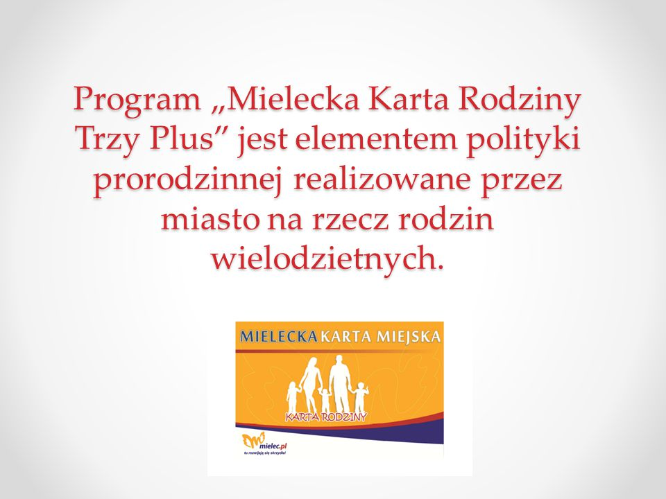 """Program """"Mielecka Karta Rodziny Trzy Plus jest elementem polityki prorodzinnej realizowane przez miasto na rzecz rodzin wielodzietnych."""