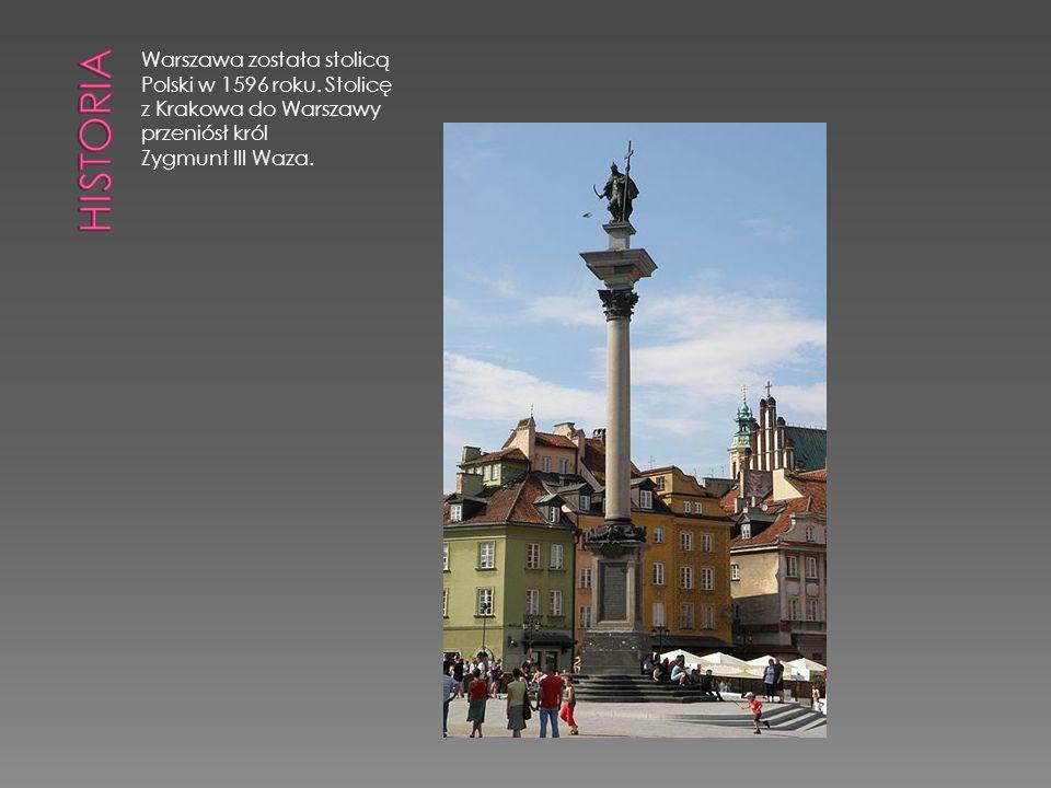 Historia Warszawa została stolicą Polski w 1596 roku. Stolicę z Krakowa do Warszawy przeniósł król.