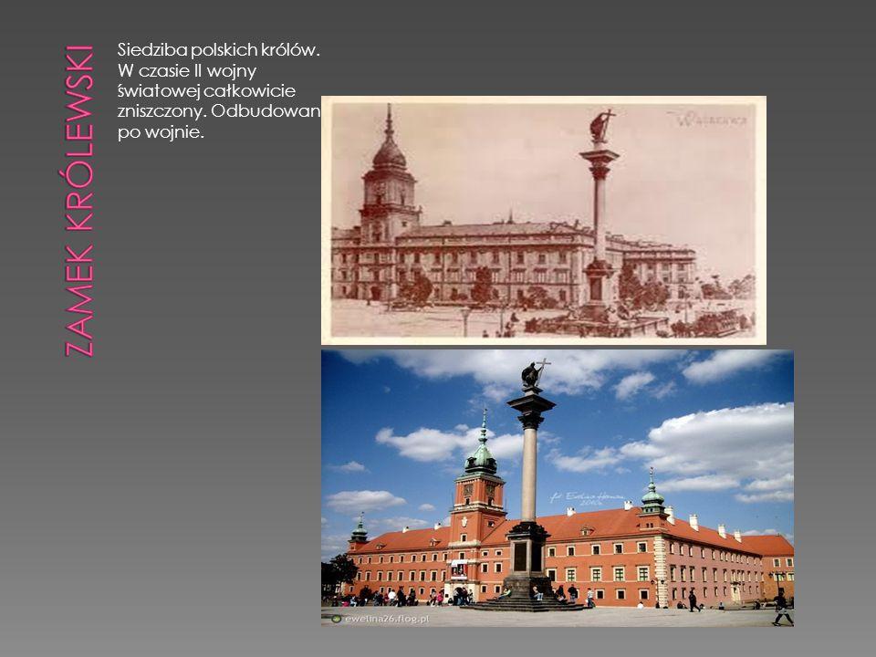Zamek Królewski Siedziba polskich królów. W czasie II wojny światowej całkowicie zniszczony.