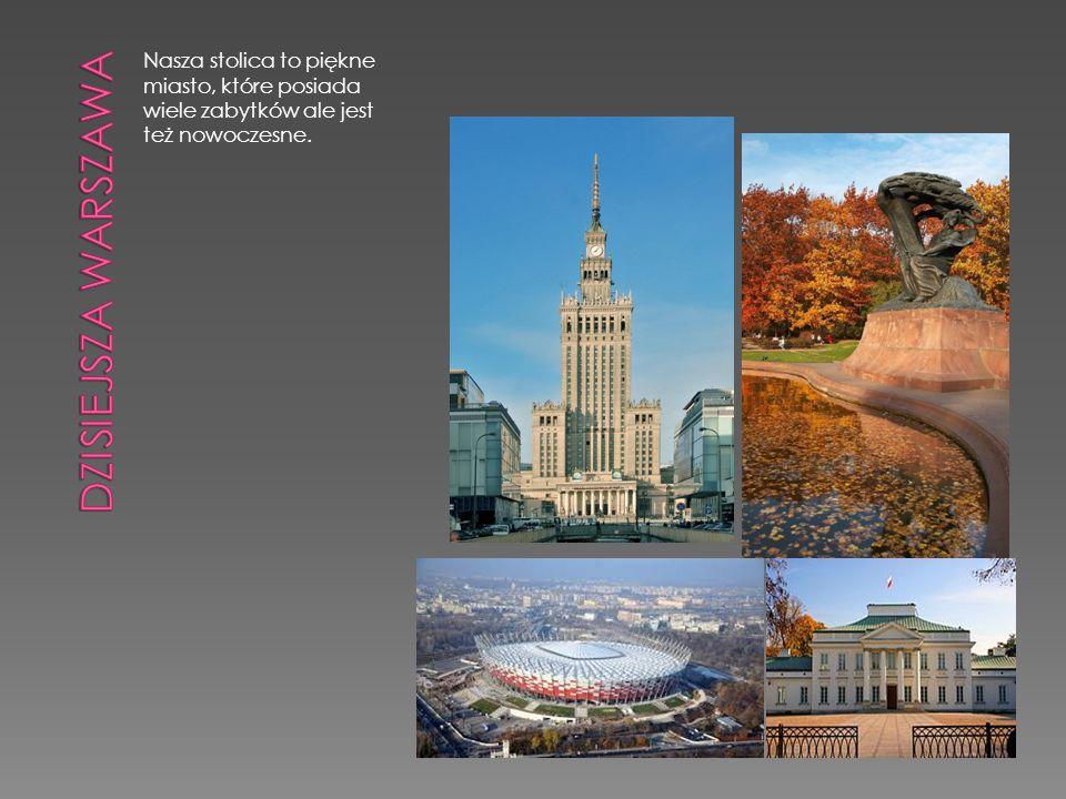Dzisiejsza Warszawa Nasza stolica to piękne miasto, które posiada wiele zabytków ale jest też nowoczesne.