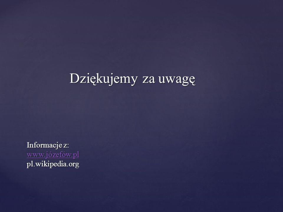 Informacje z: www.józefów.pl pl.wikipedia.org