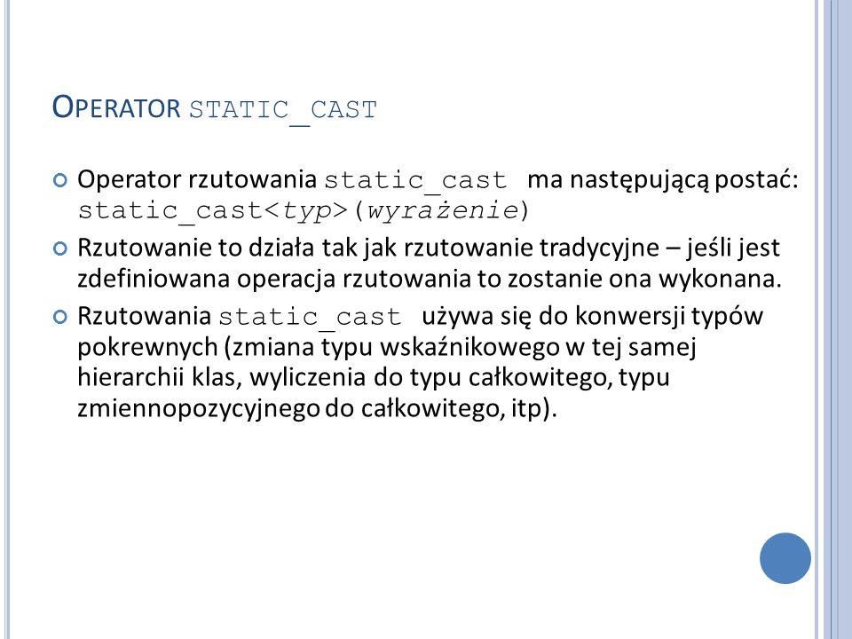 Operator static_cast Operator rzutowania static_cast ma następującą postać: static_cast<typ>(wyrażenie)