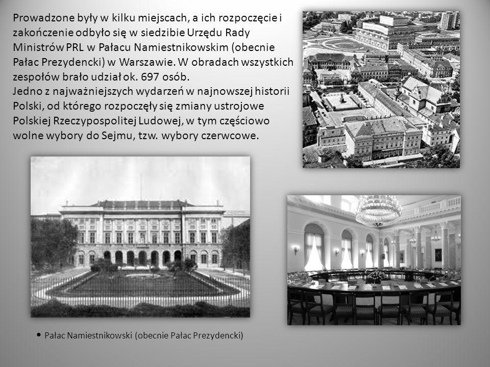 Prowadzone były w kilku miejscach, a ich rozpoczęcie i zakończenie odbyło się w siedzibie Urzędu Rady Ministrów PRL w Pałacu Namiestnikowskim (obecnie Pałac Prezydencki) w Warszawie. W obradach wszystkich zespołów brało udział ok. 697 osób. Jedno z najważniejszych wydarzeń w najnowszej historii Polski, od którego rozpoczęły się zmiany ustrojowe Polskiej Rzeczypospolitej Ludowej, w tym częściowo wolne wybory do Sejmu, tzw. wybory czerwcowe.