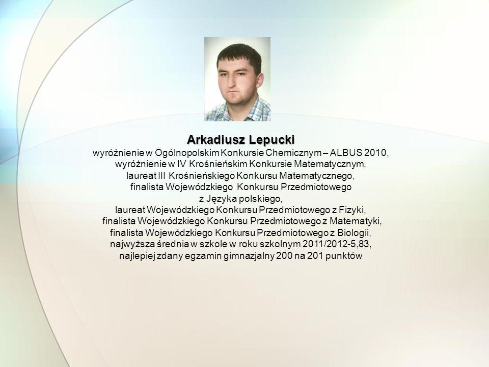 Arkadiusz Lepucki wyróżnienie w Ogólnopolskim Konkursie Chemicznym – ALBUS 2010, wyróżnienie w IV Krośnieńskim Konkursie Matematycznym,