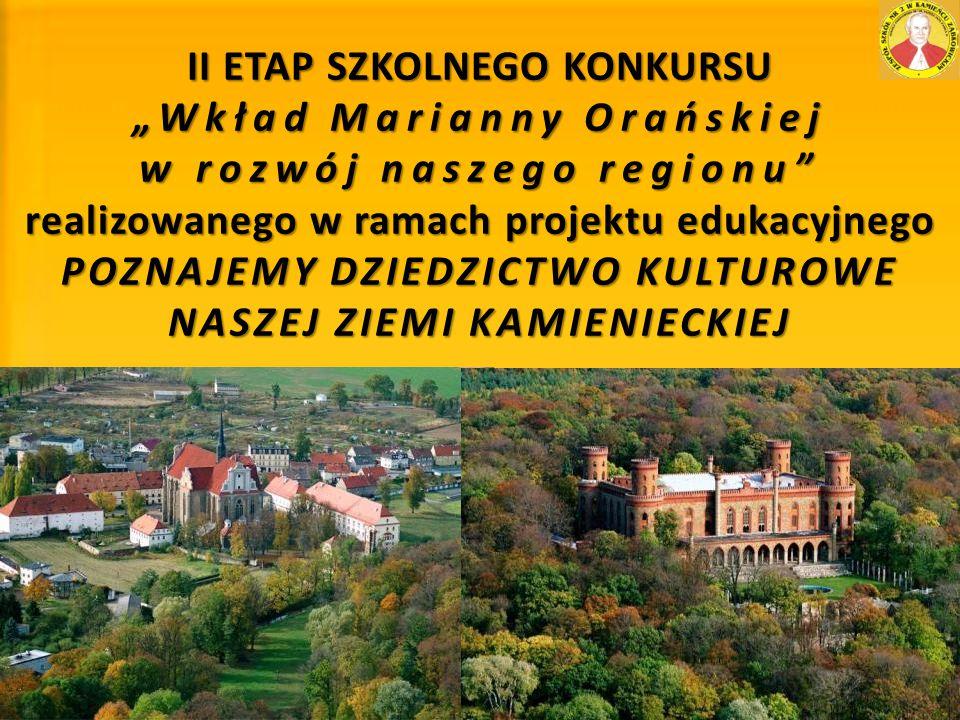 """II ETAP SZKOLNEGO KONKURSU """"Wkład Marianny Orańskiej w rozwój naszego regionu realizowanego w ramach projektu edukacyjnego POZNAJEMY DZIEDZICTWO KULTUROWE NASZEJ ZIEMI KAMIENIECKIEJ"""