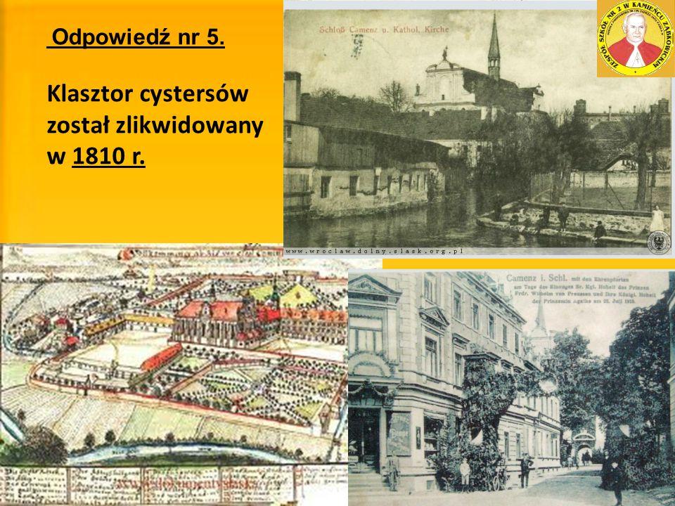 Odpowiedź nr 5. Klasztor cystersów został zlikwidowany w 1810 r.