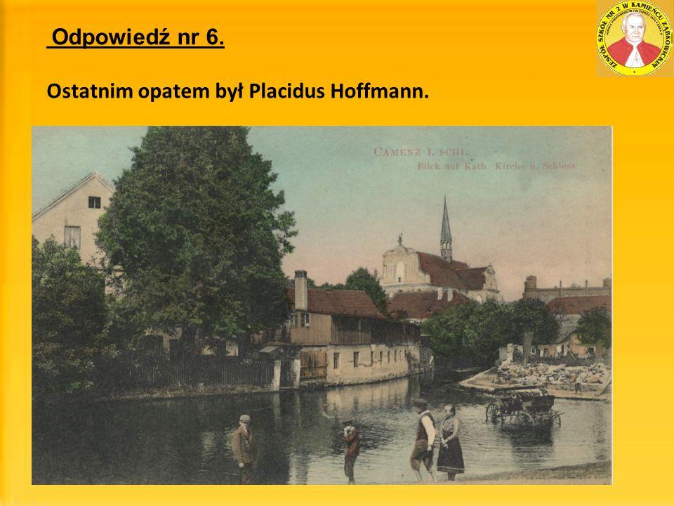 Ostatnim opatem był Placidus Hoffmann.