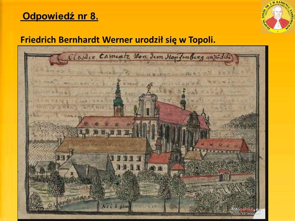 Friedrich Bernhardt Werner urodził się w Topoli.
