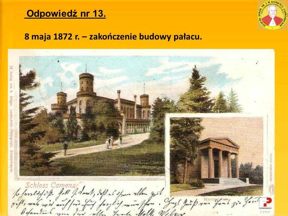 8 maja 1872 r. – zakończenie budowy pałacu.