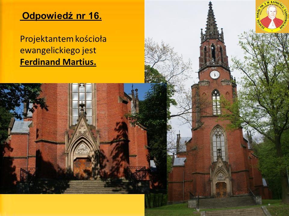 Projektantem kościoła ewangelickiego jest Ferdinand Martius.
