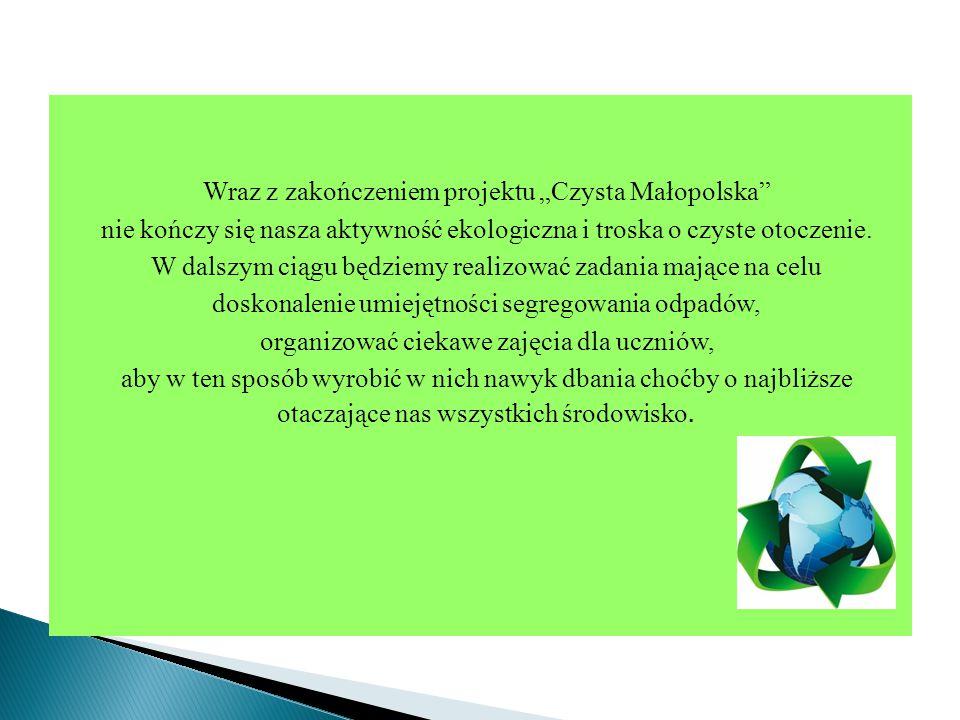 """Wraz z zakończeniem projektu """"Czysta Małopolska nie kończy się nasza aktywność ekologiczna i troska o czyste otoczenie."""