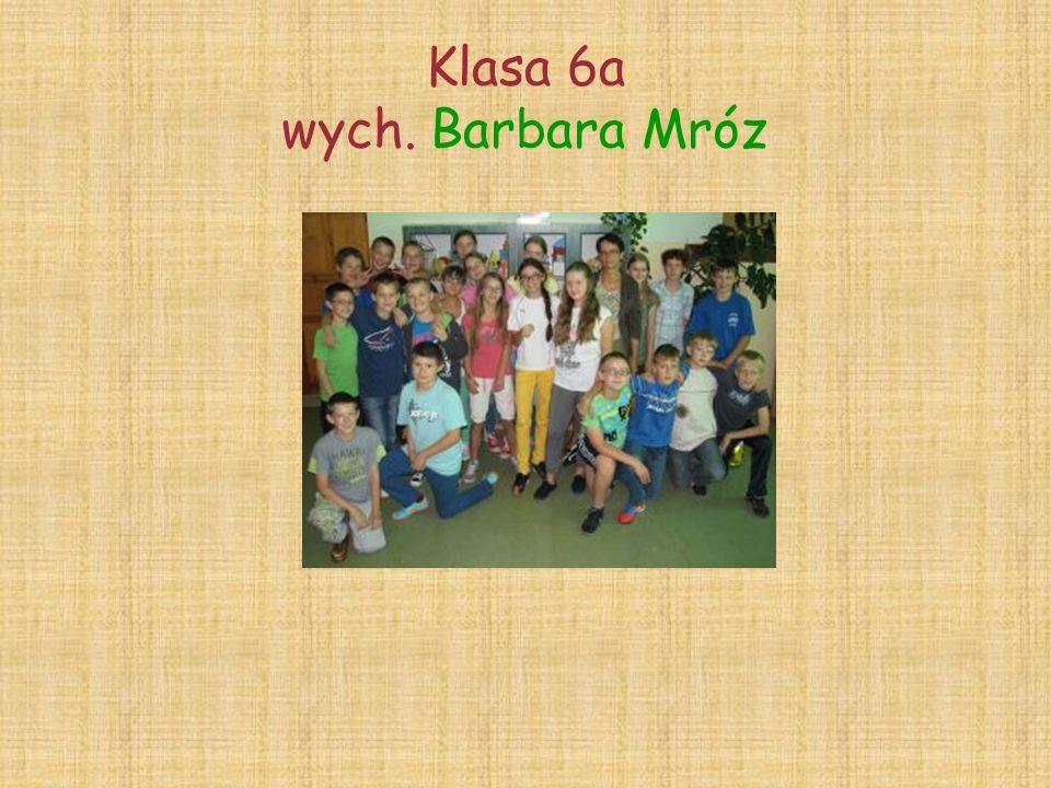 Klasa 6a wych. Barbara Mróz