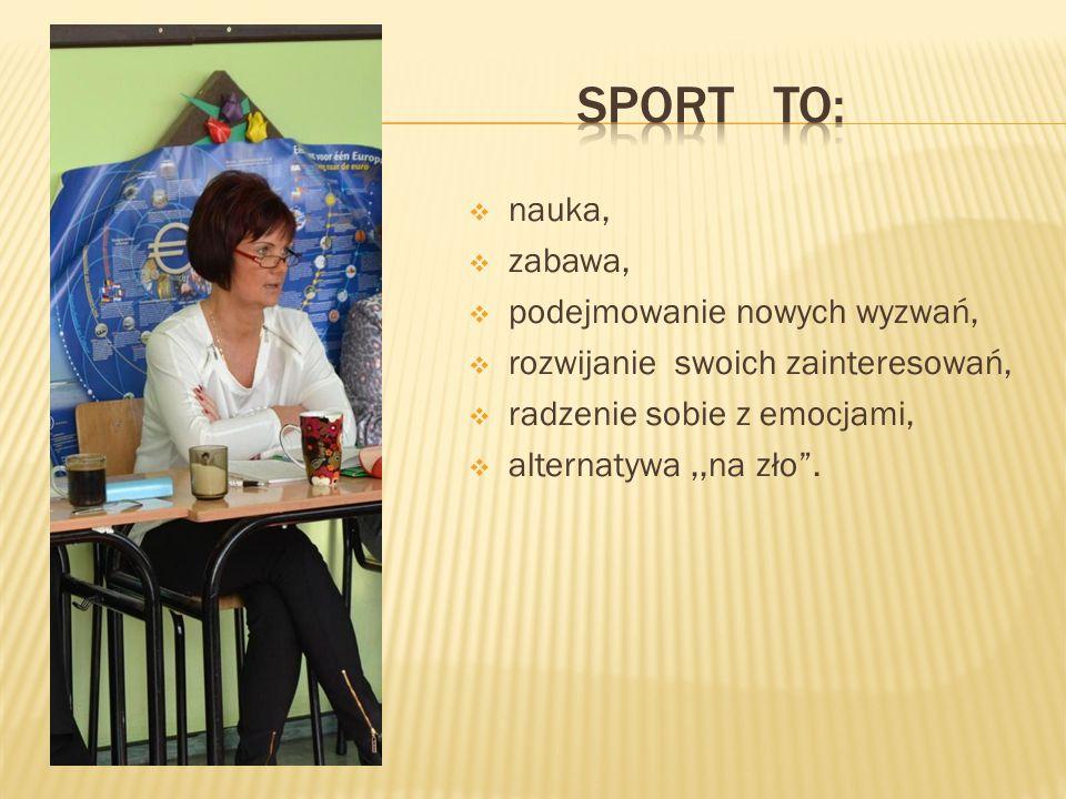 Sport to: nauka, zabawa, podejmowanie nowych wyzwań,