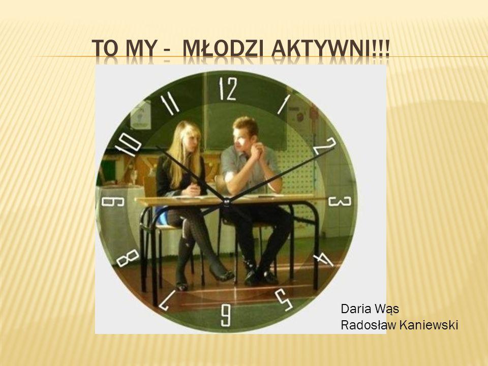 To my - młodzi aktywni!!! Daria Wąs Radosław Kaniewski