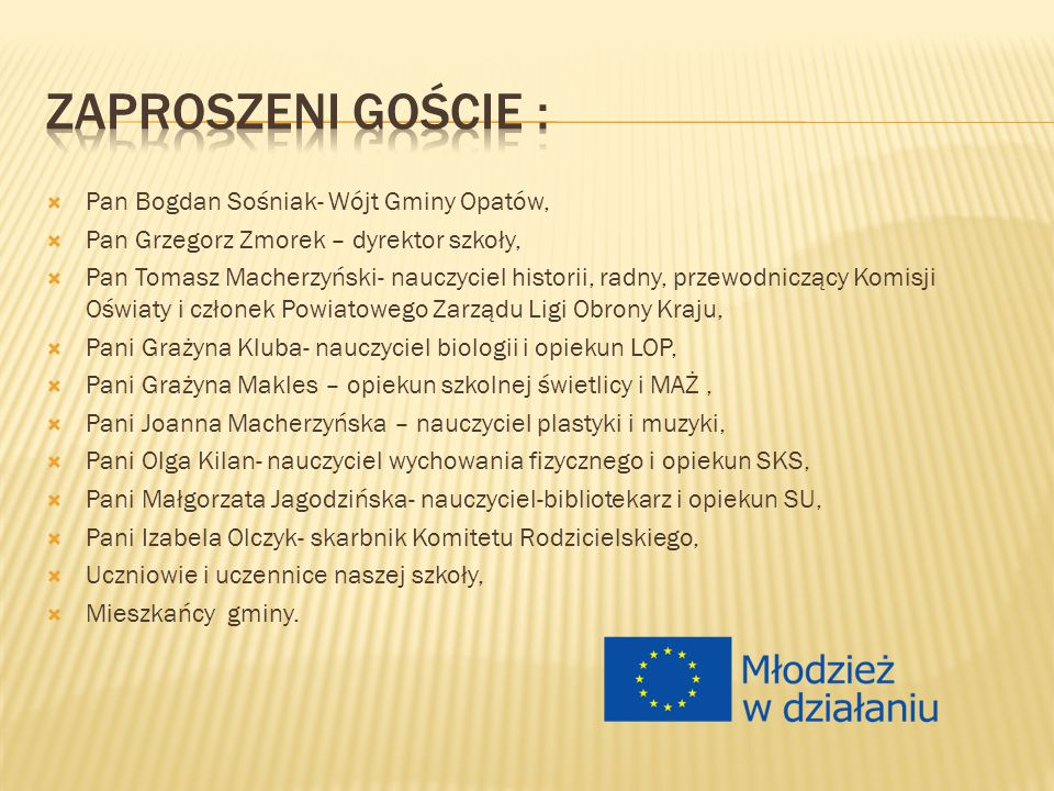 Zaproszeni Goście : Pan Bogdan Sośniak- Wójt Gminy Opatów,