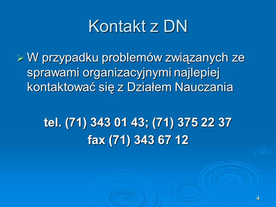 Kontakt z DN W przypadku problemów związanych ze sprawami organizacyjnymi najlepiej kontaktować się z Działem Nauczania.