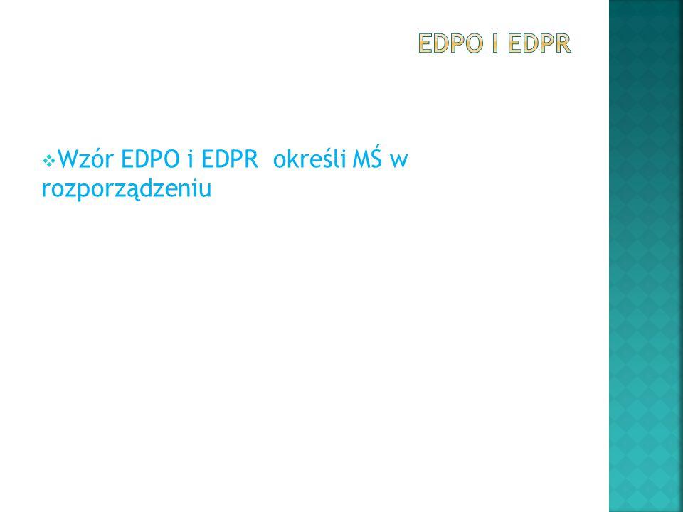 EDPO i EDPR Wzór EDPO i EDPR określi MŚ w rozporządzeniu