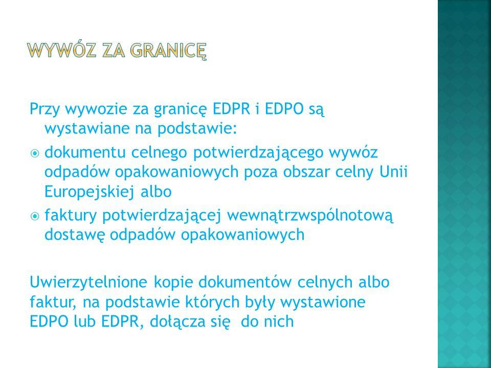 Wywóz za granicę Przy wywozie za granicę EDPR i EDPO są wystawiane na podstawie: